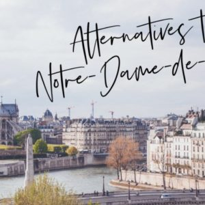 6 Alternatives to Notre Dame de Paris - Header